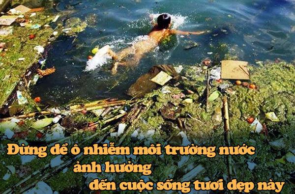 Hãy cùng tay bảo vệ nguồn nước, đừng để ô nhiễm mỗi trường nước ảnh hưởng đến cuộc sóng tươi đẹp này