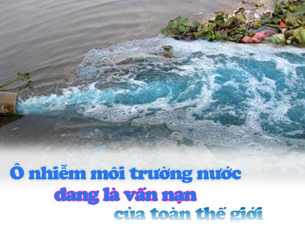 Ô nhiễm môi trường nước đang là vấn nạn của toàn thế giới