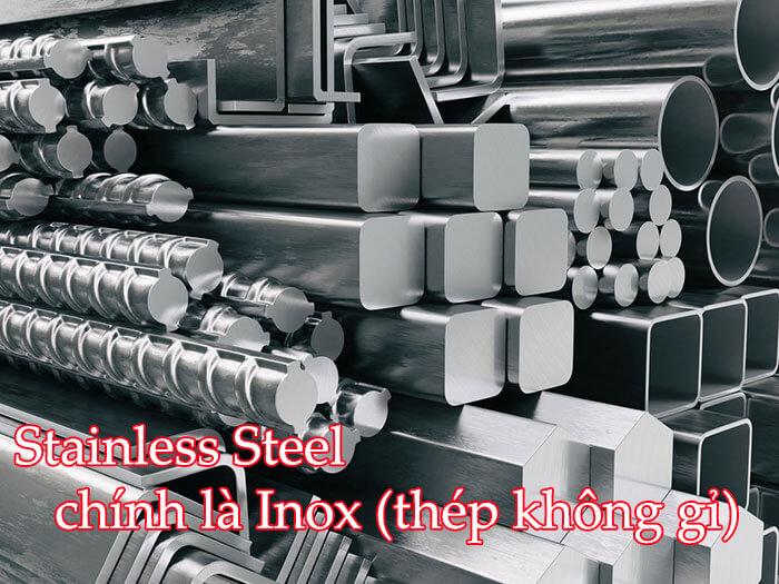 Stainless Steel chính là thép không gỉ (hay là Inox)